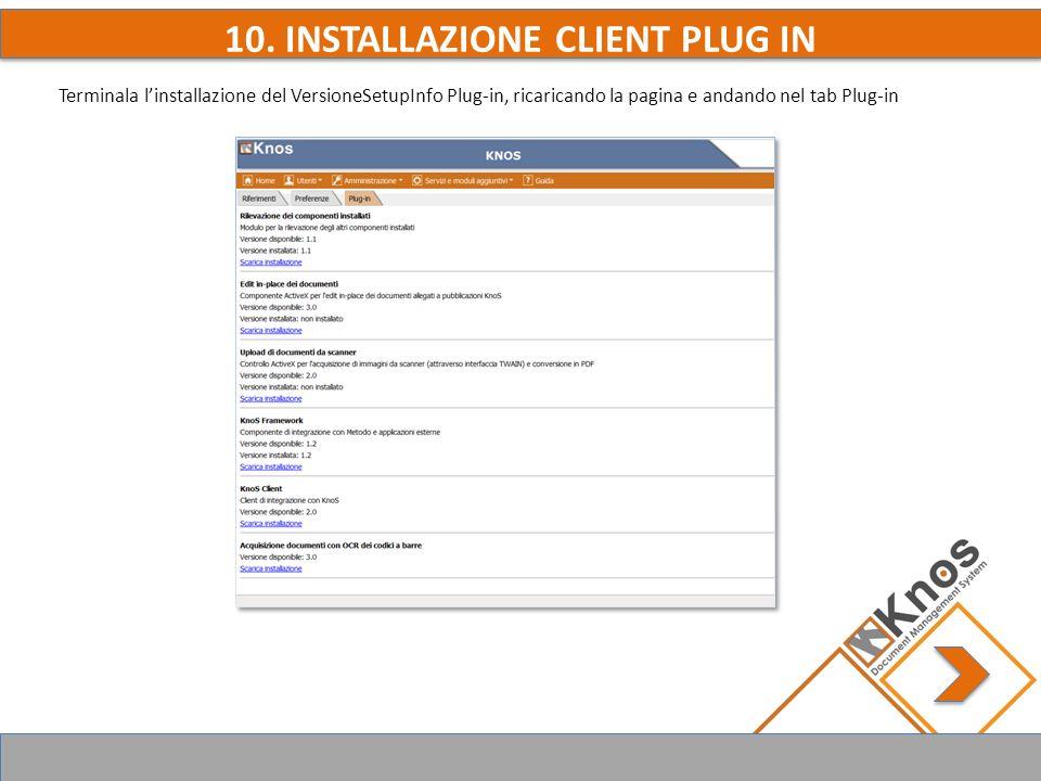 10. INSTALLAZIONE CLIENT PLUG IN Terminala linstallazione del VersioneSetupInfo Plug-in, ricaricando la pagina e andando nel tab Plug-in