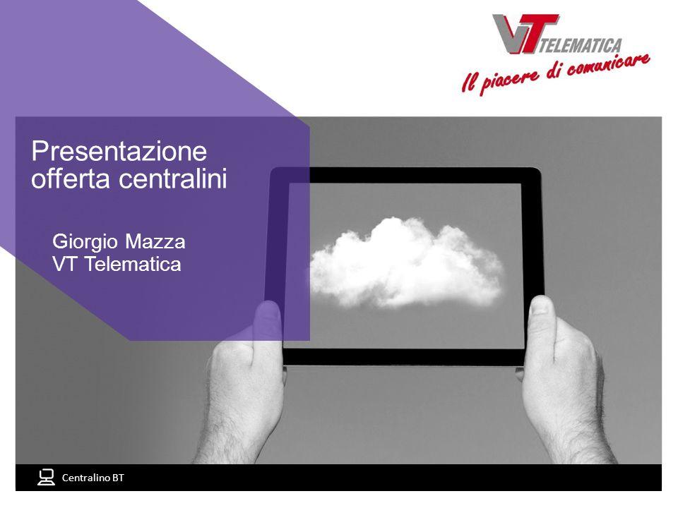 Centralino BT 1 Documento riservato e confidenziale di proprietà VT Telematica, vietata la divulgazione e/o riproduzione anche parziale Giorgio Mazza