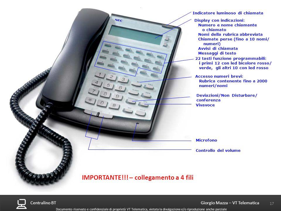 Centralino BT 17 Giorgio Mazza – VT Telematica Documento riservato e confidenziale di proprietà VT Telematica, vietata la divulgazione e/o riproduzion