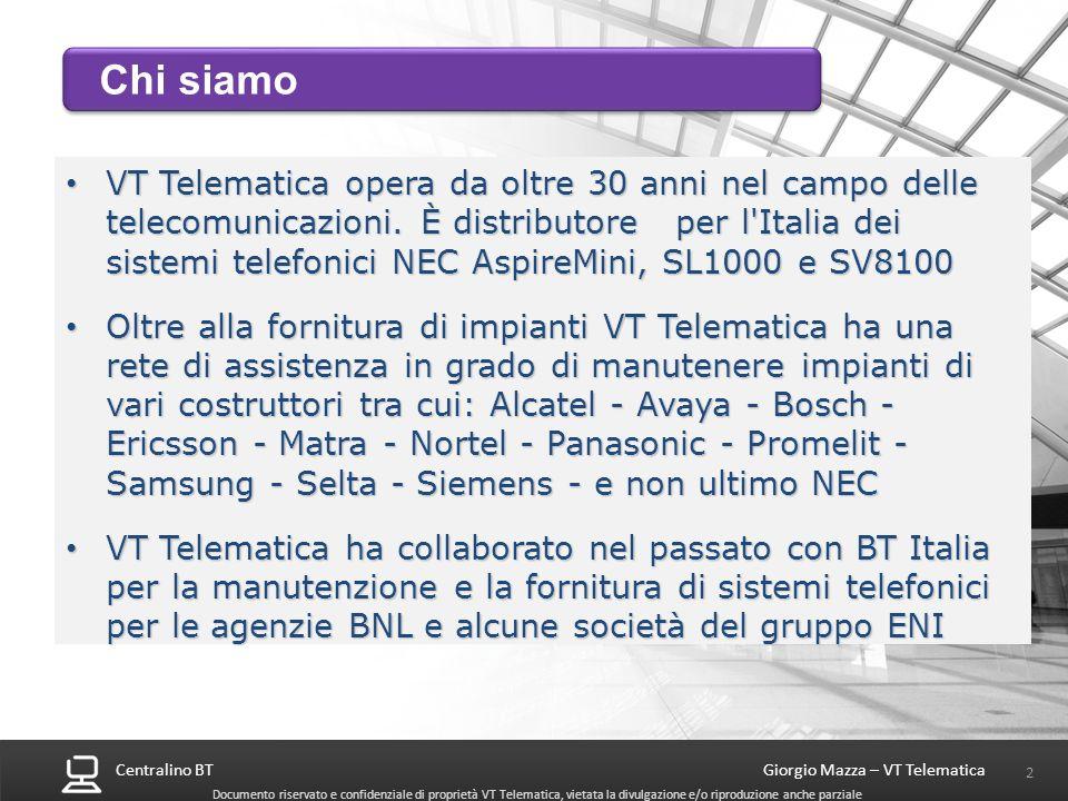 Centralino BT 3 Giorgio Mazza – VT Telematica Documento riservato e confidenziale di proprietà VT Telematica, vietata la divulgazione e/o riproduzione anche parziale In Italia il mercato dei centralini ha un valore di circa 400M In Italia il mercato dei centralini ha un valore di circa 400M Il mercato dei telefoni IP è pari a 120M, ma è fortemente influenzato dalle vendite nel mondo large account (75%).