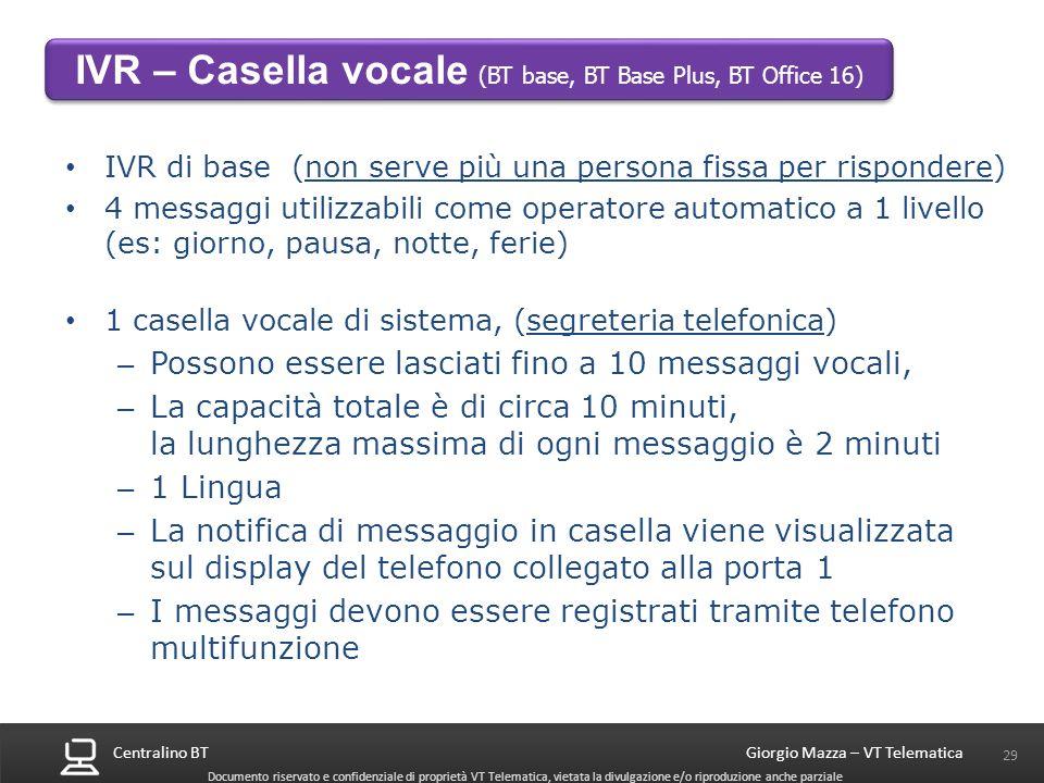 Centralino BT 29 Giorgio Mazza – VT Telematica Documento riservato e confidenziale di proprietà VT Telematica, vietata la divulgazione e/o riproduzion