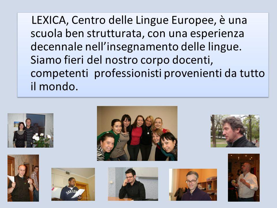 LEXICA, Centro delle Lingue Europee, è una scuola ben strutturata, con una esperienza decennale nellinsegnamento delle lingue.