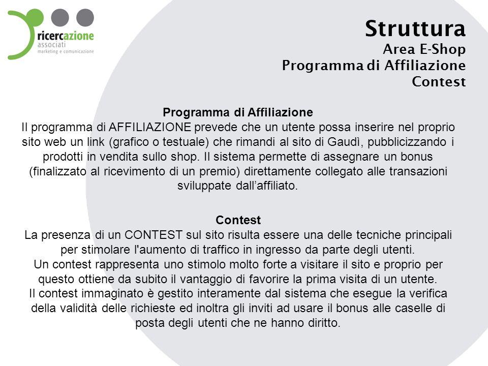 Struttura Area E-Shop Programma di Affiliazione Contest Programma di Affiliazione Il programma di AFFILIAZIONE prevede che un utente possa inserire ne