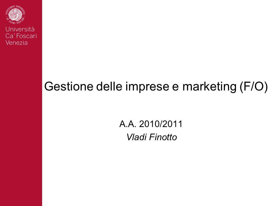 Gestione delle imprese e marketing (F/O) A.A. 2010/2011 Vladi Finotto