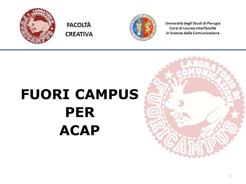 Università degli Studi di Perugia Corsi di Laurea interfacoltà in Scienze della Comunicazione 1 FACOLTÀ CREATIVA FUORI CAMPUS PER ACAP