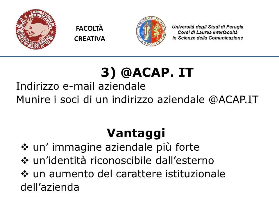 Università degli Studi di Perugia Corsi di Laurea interfacoltà in Scienze della Comunicazione 3) @ACAP. IT Indirizzo e-mail aziendale Munire i soci di