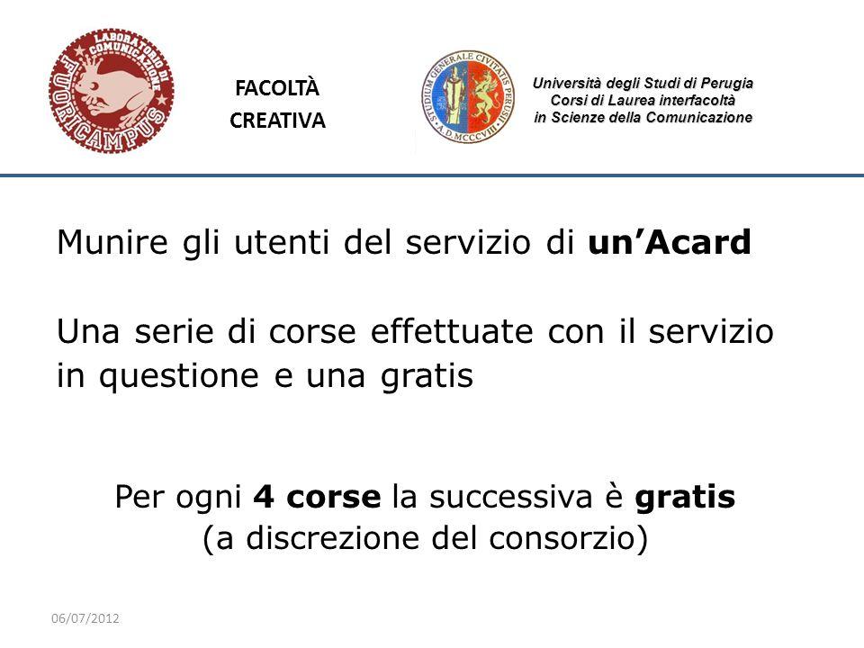06/07/2012 Università degli Studi di Perugia Corsi di Laurea interfacoltà in Scienze della Comunicazione Munire gli utenti del servizio di unAcard Una
