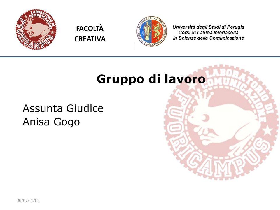 06/07/2012 Università degli Studi di Perugia Corsi di Laurea interfacoltà in Scienze della Comunicazione Gruppo di lavoro Assunta Giudice Anisa Gogo FACOLTÀ CREATIVA