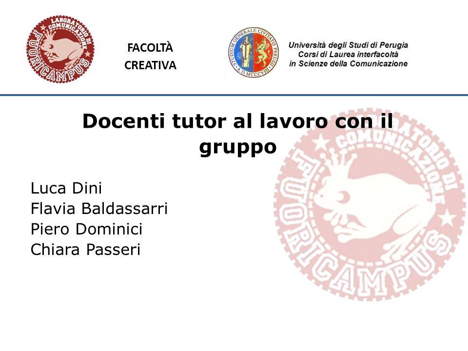 Università degli Studi di Perugia Corsi di Laurea interfacoltà in Scienze della Comunicazione Docenti tutor al lavoro con il gruppo Luca Dini Flavia B