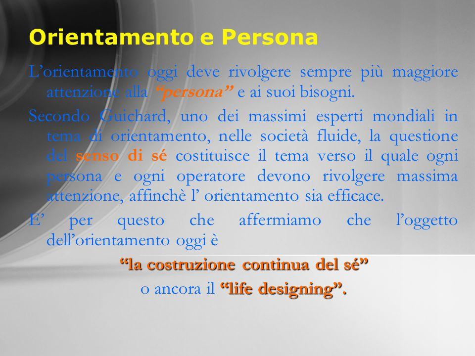 Orientamento e Persona Lorientamento oggi deve rivolgere sempre più maggiore attenzione alla persona e ai suoi bisogni. Secondo Guichard, uno dei mass