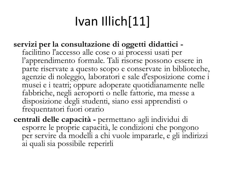 Ivan Illich[11] servizi per la consultazione di oggetti didattici - facilitino l accesso alle cose o ai processi usati per lapprendimento formale.