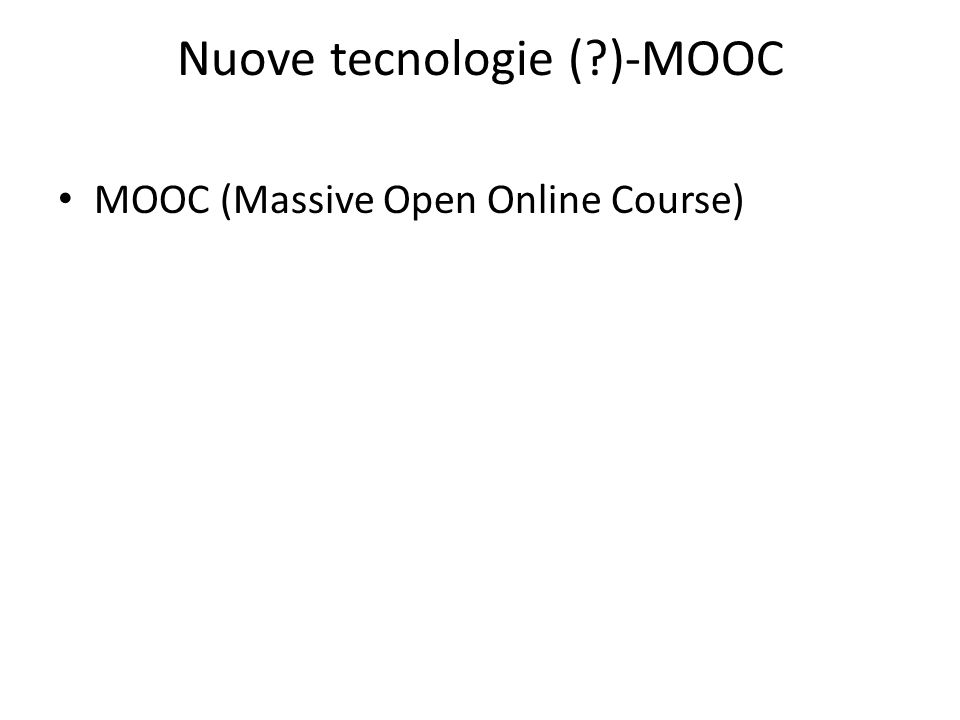 Nuove tecnologie ( )-MOOC MOOC (Massive Open Online Course)