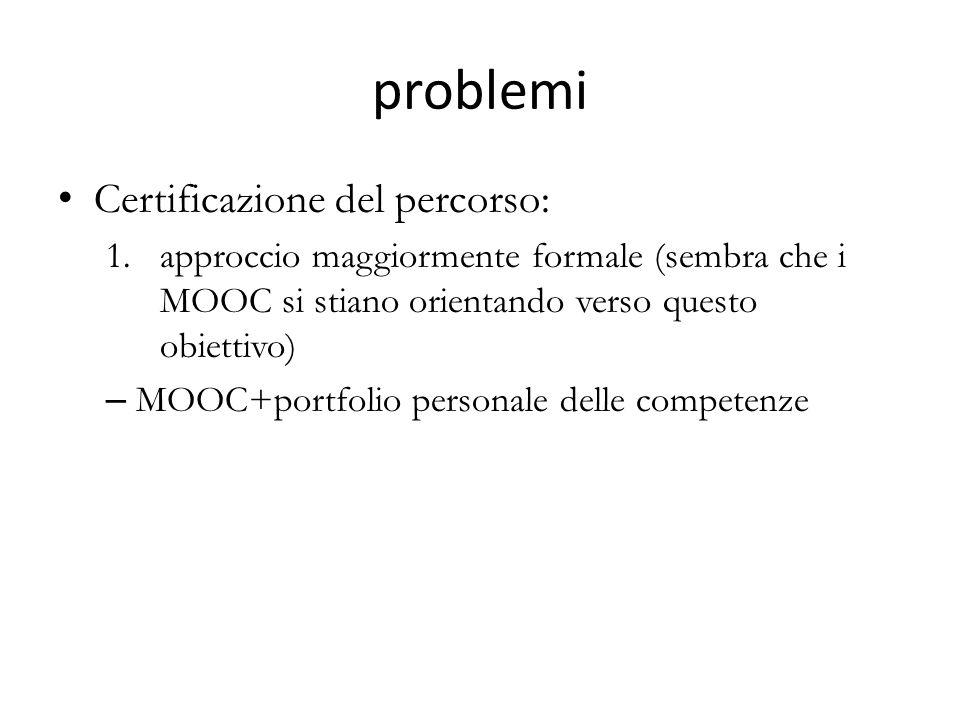 problemi Certificazione del percorso: 1.approccio maggiormente formale (sembra che i MOOC si stiano orientando verso questo obiettivo) – MOOC+portfolio personale delle competenze