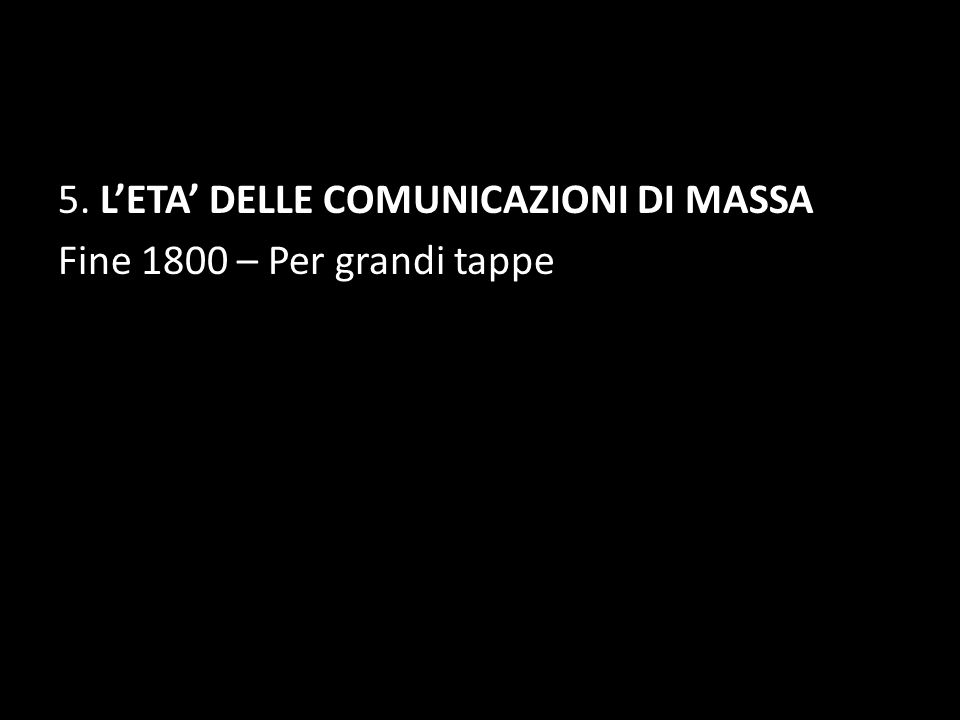 5. LETA DELLE COMUNICAZIONI DI MASSA Fine 1800 – Per grandi tappe