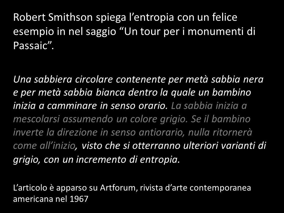 Robert Smithson spiega lentropia con un felice esempio in nel saggio Un tour per i monumenti di Passaic. Una sabbiera circolare contenente per metà sa