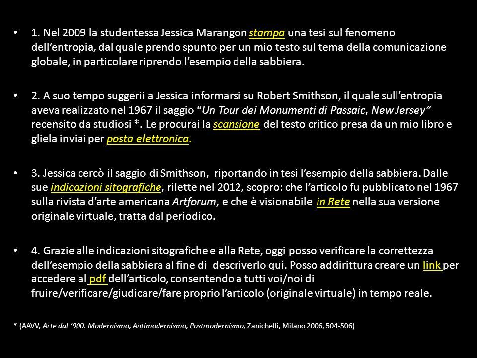 1. Nel 2009 la studentessa Jessica Marangon stampa una tesi sul fenomeno dellentropia, dal quale prendo spunto per un mio testo sul tema della comunic