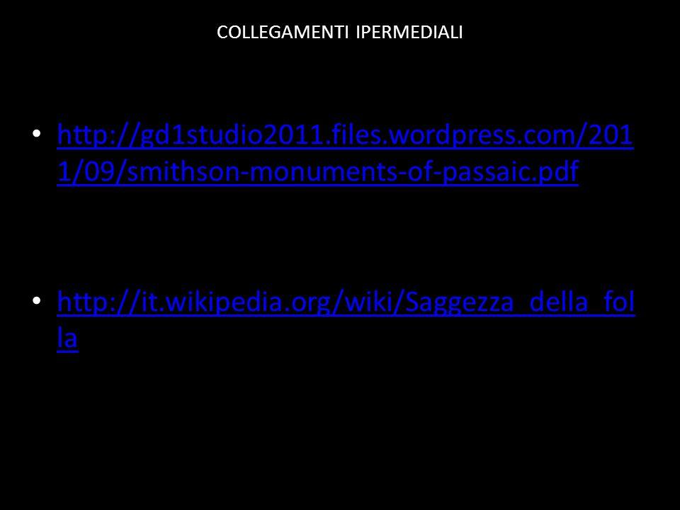 COLLEGAMENTI IPERMEDIALI http://gd1studio2011.files.wordpress.com/201 1/09/smithson-monuments-of-passaic.pdf http://gd1studio2011.files.wordpress.com/