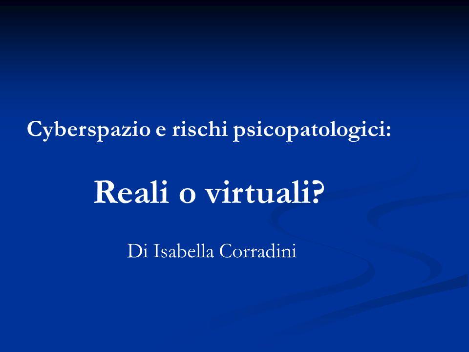 Cyberspazio e rischi psicopatologici: Reali o virtuali? Di Isabella Corradini