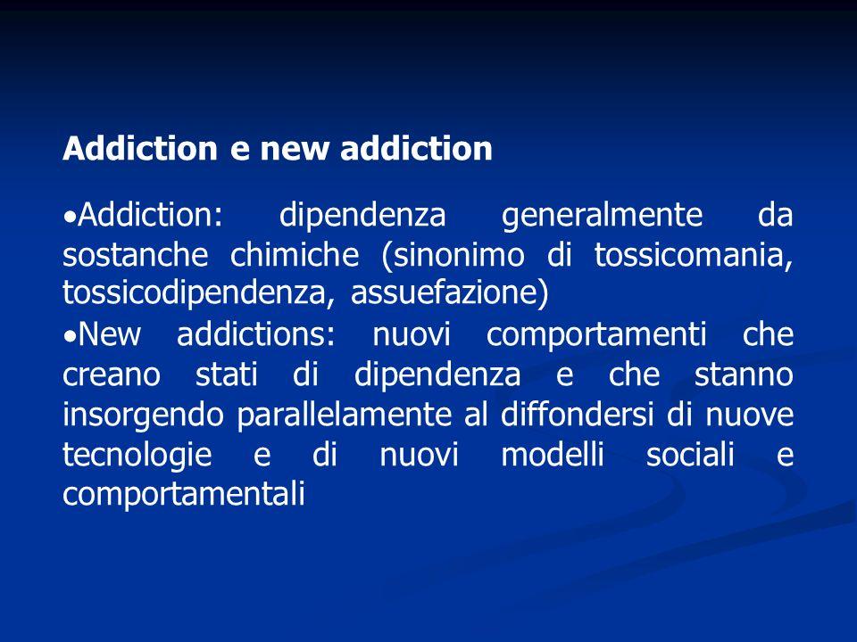 Addiction e new addiction Addiction: dipendenza generalmente da sostanche chimiche (sinonimo di tossicomania, tossicodipendenza, assuefazione) New add