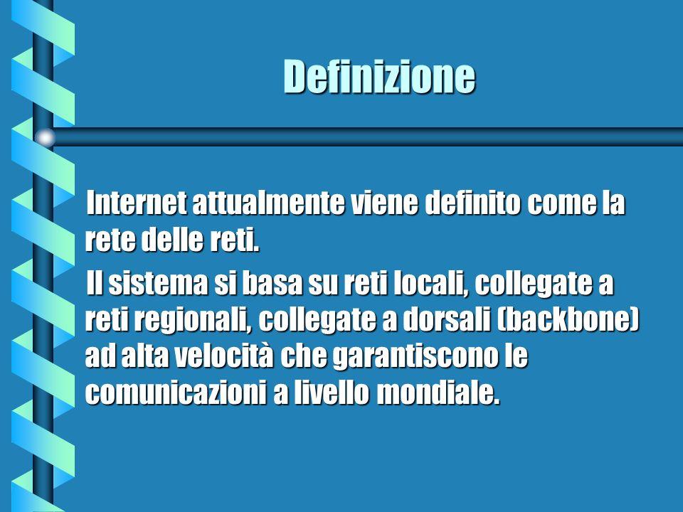 Definizione Internet attualmente viene definito come la rete delle reti.