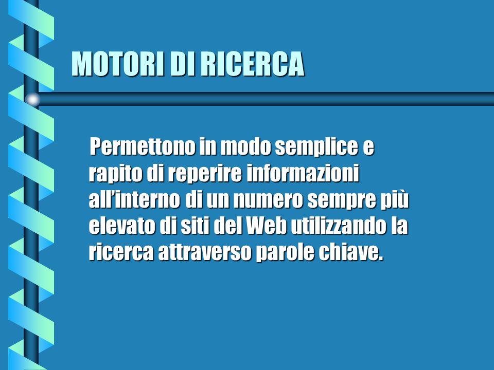 MOTORI DI RICERCA Permettono in modo semplice e rapito di reperire informazioni allinterno di un numero sempre più elevato di siti del Web utilizzando la ricerca attraverso parole chiave.