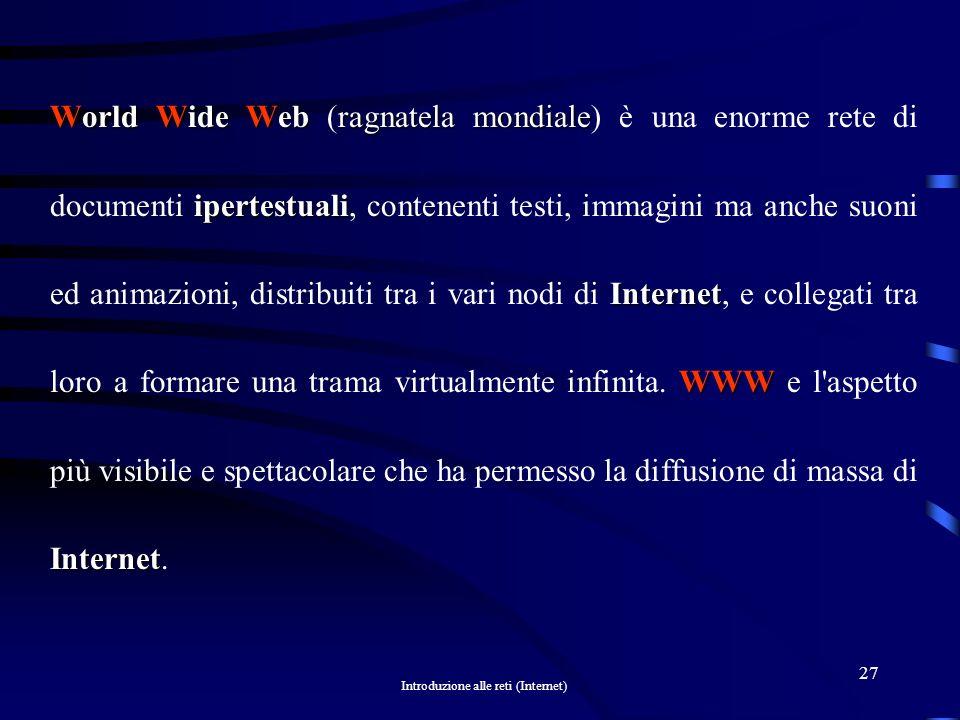 Introduzione alle reti (Internet) 26http://www.nome.it/pagina.htmprotocollo Server Host dominio Pagina WEB URL Struttura di un URL