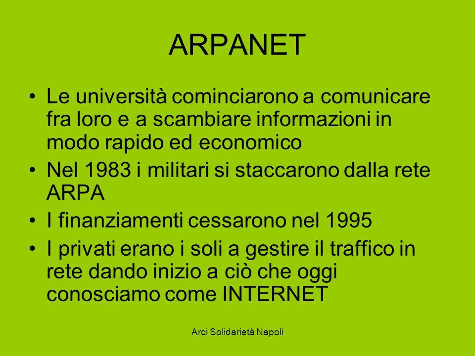 Arci Solidarietà Napoli ARPANET Le università cominciarono a comunicare fra loro e a scambiare informazioni in modo rapido ed economico Nel 1983 i mil