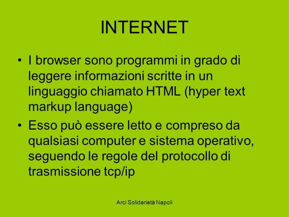 Arci Solidarietà Napoli INTERNET I browser sono programmi in grado di leggere informazioni scritte in un linguaggio chiamato HTML (hyper text markup l