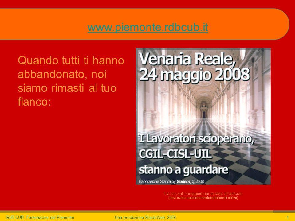RdB CUB, Federazione del PiemonteUna produzione ShadoWeb, 20091 Quando tutti ti hanno abbandonato, noi siamo rimasti al tuo fianco: www.piemonte.rdbcub.it Fai clic sullimmagine per andare allarticolo (devi avere una connessione Internet attiva)