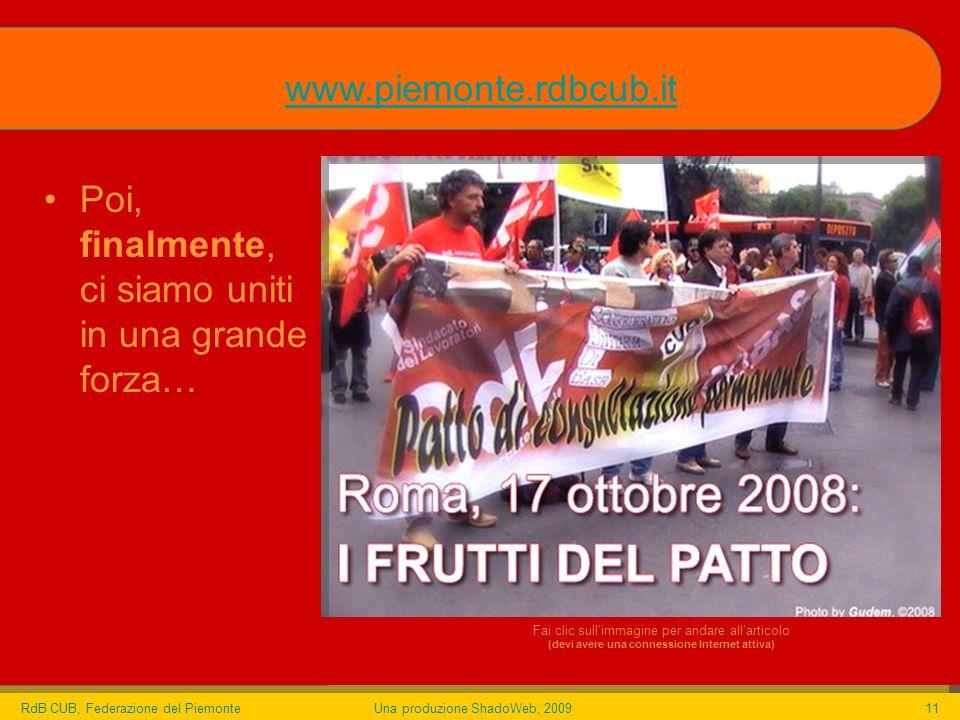 RdB CUB, Federazione del PiemonteUna produzione ShadoWeb, 200911 Poi, finalmente, ci siamo uniti in una grande forza… www.piemonte.rdbcub.it Fai clic sullimmagine per andare allarticolo (devi avere una connessione Internet attiva)