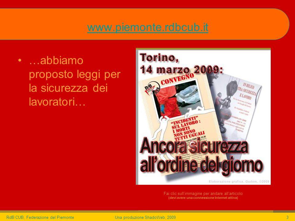 RdB CUB, Federazione del PiemonteUna produzione ShadoWeb, 20093 …abbiamo proposto leggi per la sicurezza dei lavoratori… www.piemonte.rdbcub.it Fai clic sullimmagine per andare allarticolo (devi avere una connessione Internet attiva)