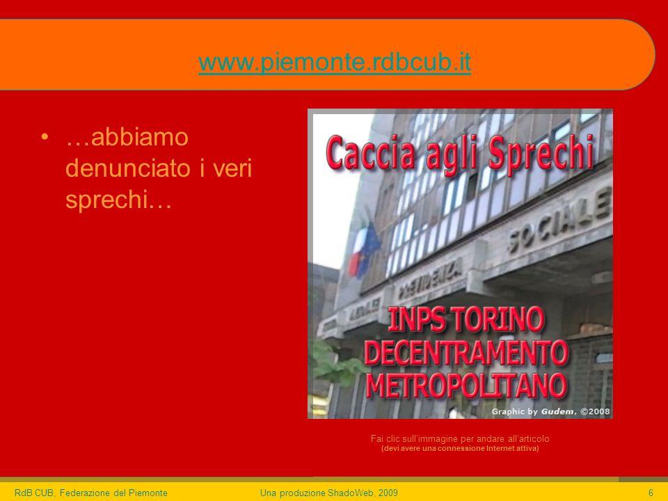 RdB CUB, Federazione del PiemonteUna produzione ShadoWeb, 20096 …abbiamo denunciato i veri sprechi… www.piemonte.rdbcub.it Fai clic sullimmagine per andare allarticolo (devi avere una connessione Internet attiva)
