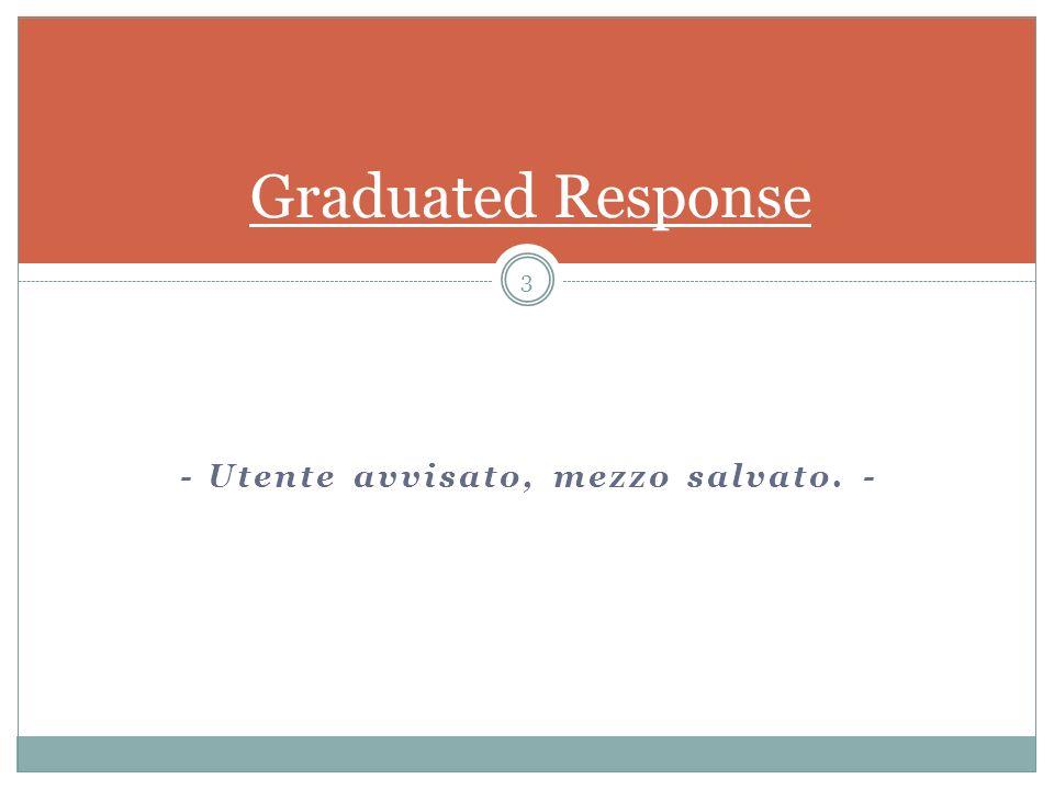- Utente avvisato, mezzo salvato. - 3 Graduated Response