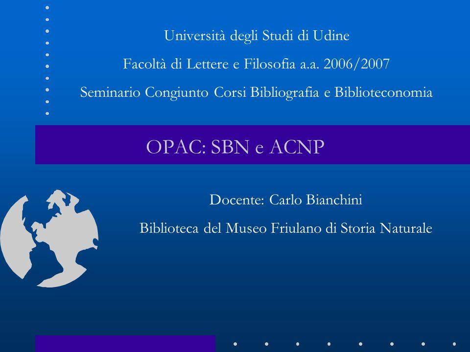 OPAC: SBN e ACNP Università degli Studi di Udine Facoltà di Lettere e Filosofia a.a. 2006/2007 Seminario Congiunto Corsi Bibliografia e Biblioteconomi
