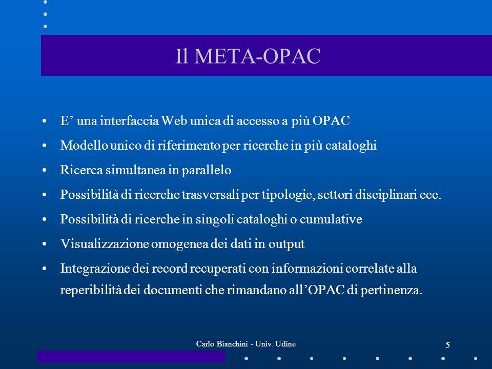 Carlo Bianchini - Univ. Udine 5 Il META-OPAC E una interfaccia Web unica di accesso a più OPAC Modello unico di riferimento per ricerche in più catalo