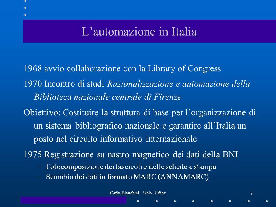 Carlo Bianchini - Univ. Udine 7 Lautomazione in Italia 1968 avvio collaborazione con la Library of Congress 1970 Incontro di studi Razionalizzazione e