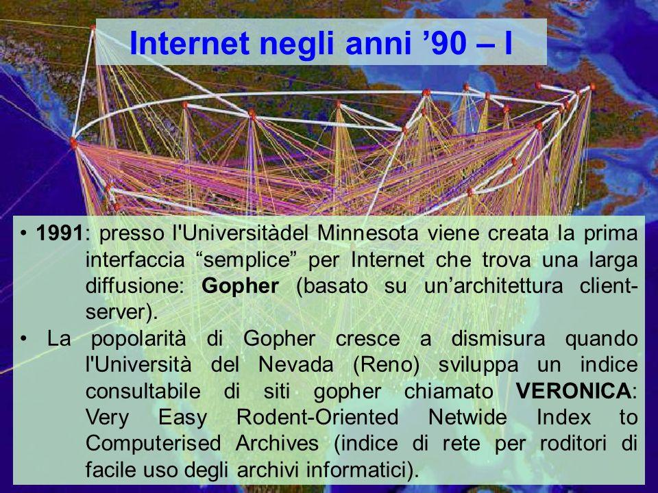 Internet negli anni 90 – I 1991: presso l Universitàdel Minnesota viene creata la prima interfaccia semplice per Internet che trova una larga diffusione: Gopher (basato su unarchitettura client- server).