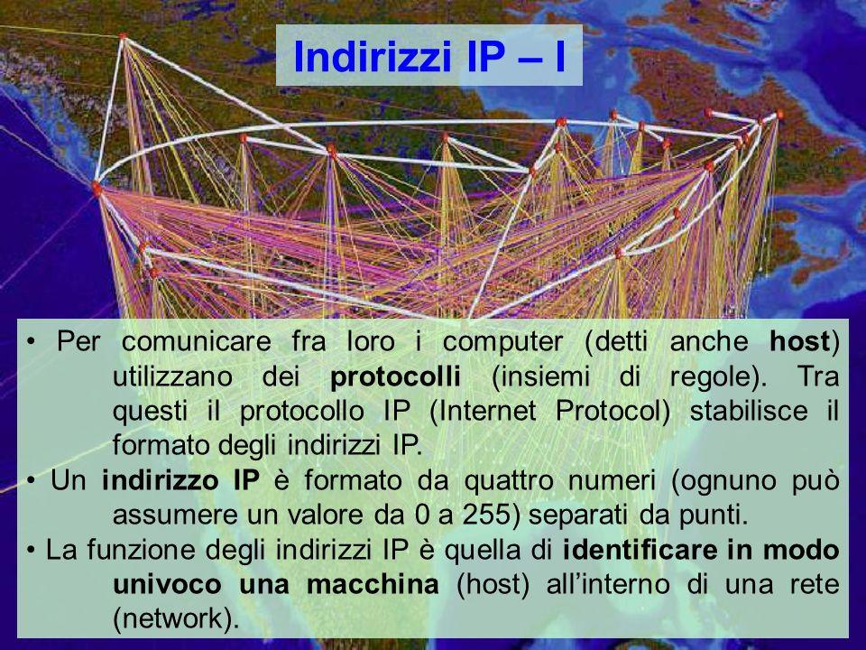 Indirizzi IP – I Per comunicare fra loro i computer (detti anche host) utilizzano dei protocolli (insiemi di regole).