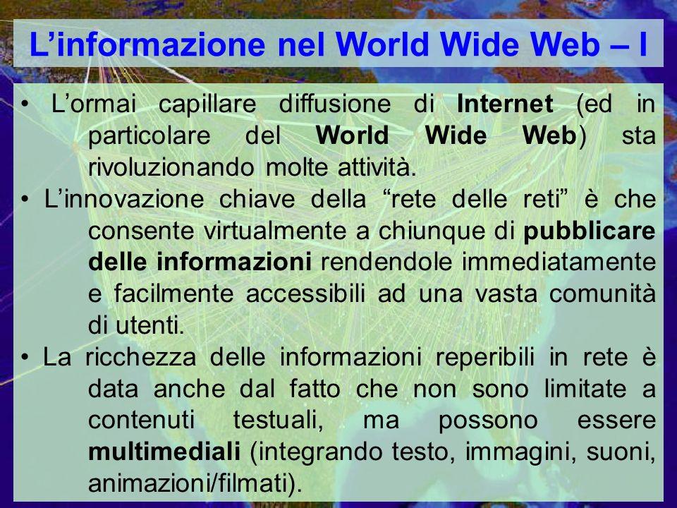Linformazione nel World Wide Web – I Lormai capillare diffusione di Internet (ed in particolare del World Wide Web) sta rivoluzionando molte attività.