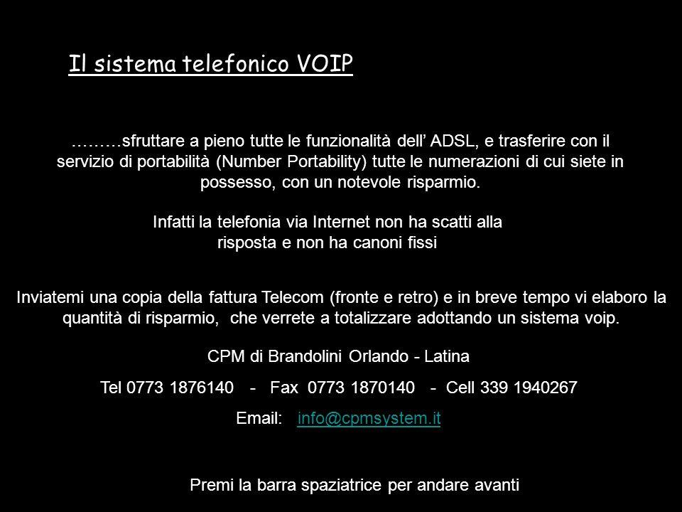 Il sistema telefonico VOIP Premi la barra spaziatrice per andare avanti ………sfruttare a pieno tutte le funzionalità dell ADSL, e trasferire con il servizio di portabilità (Number Portability) tutte le numerazioni di cui siete in possesso, con un notevole risparmio.