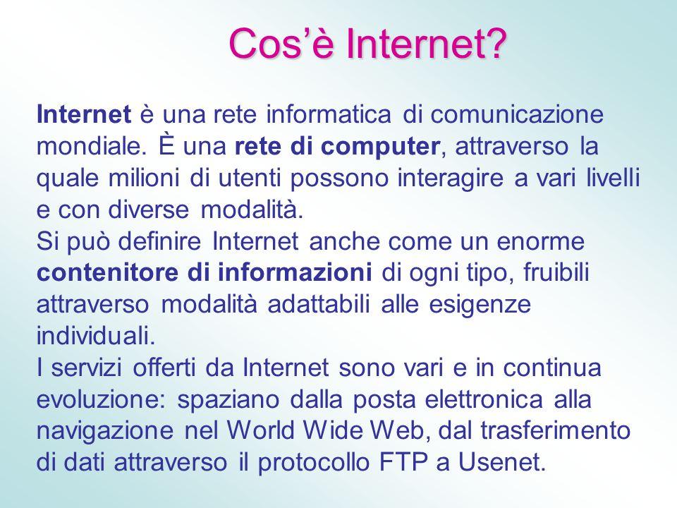 Cosè Internet? Internet è una rete informatica di comunicazione mondiale. È una rete di computer, attraverso la quale milioni di utenti possono intera