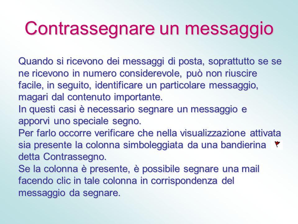Contrassegnare un messaggio Quando si ricevono dei messaggi di posta, soprattutto se se ne ricevono in numero considerevole, può non riuscire facile,