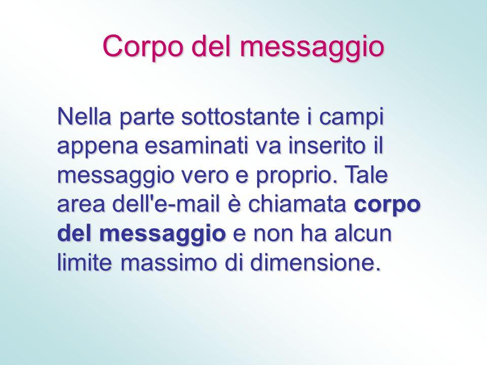 Corpo del messaggio Nella parte sottostante i campi appena esaminati va inserito il messaggio vero e proprio. Tale area dell'e-mail è chiamata corpo d
