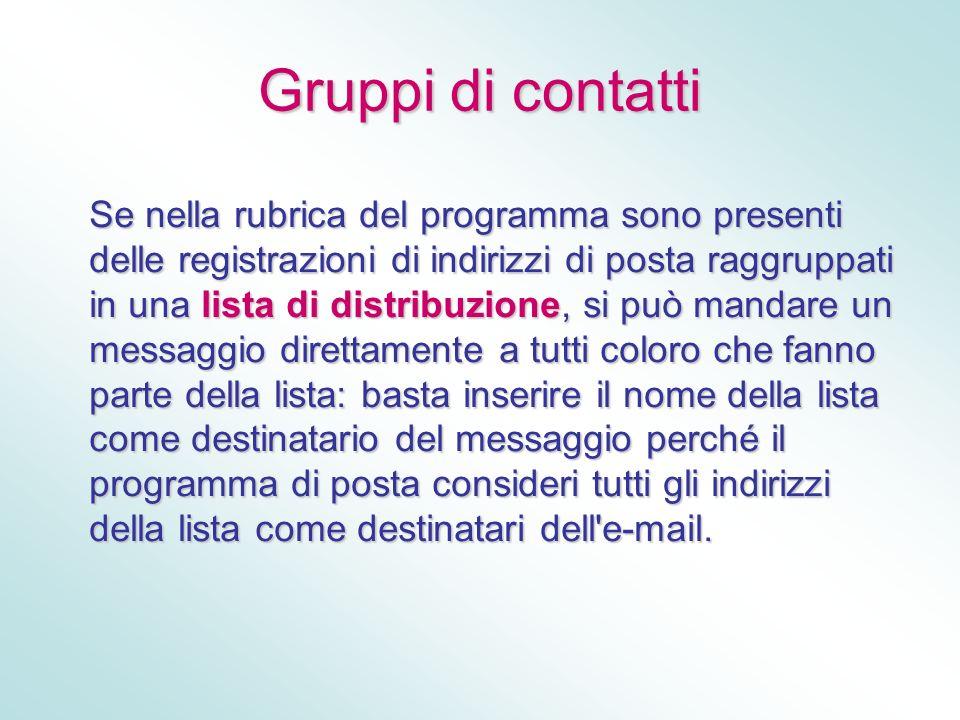 Gruppi di contatti Se nella rubrica del programma sono presenti delle registrazioni di indirizzi di posta raggruppati in una lista di distribuzione, s