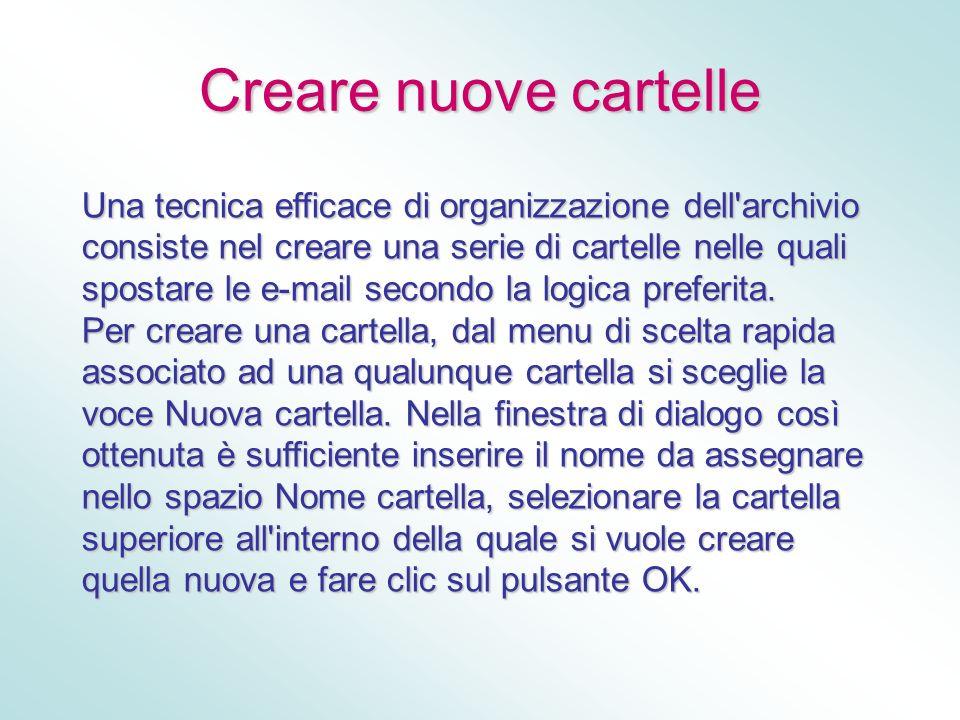 Creare nuove cartelle Una tecnica efficace di organizzazione dell'archivio consiste nel creare una serie di cartelle nelle quali spostare le e-mail se
