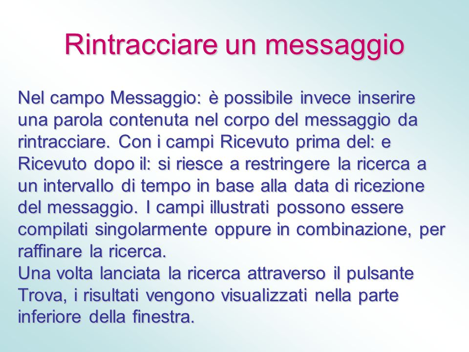 Rintracciare un messaggio Nel campo Messaggio: è possibile invece inserire una parola contenuta nel corpo del messaggio da rintracciare. Con i campi R