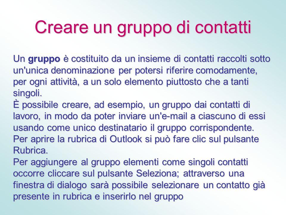 Creare un gruppo di contatti Un gruppo è costituito da un insieme di contatti raccolti sotto un'unica denominazione per potersi riferire comodamente,