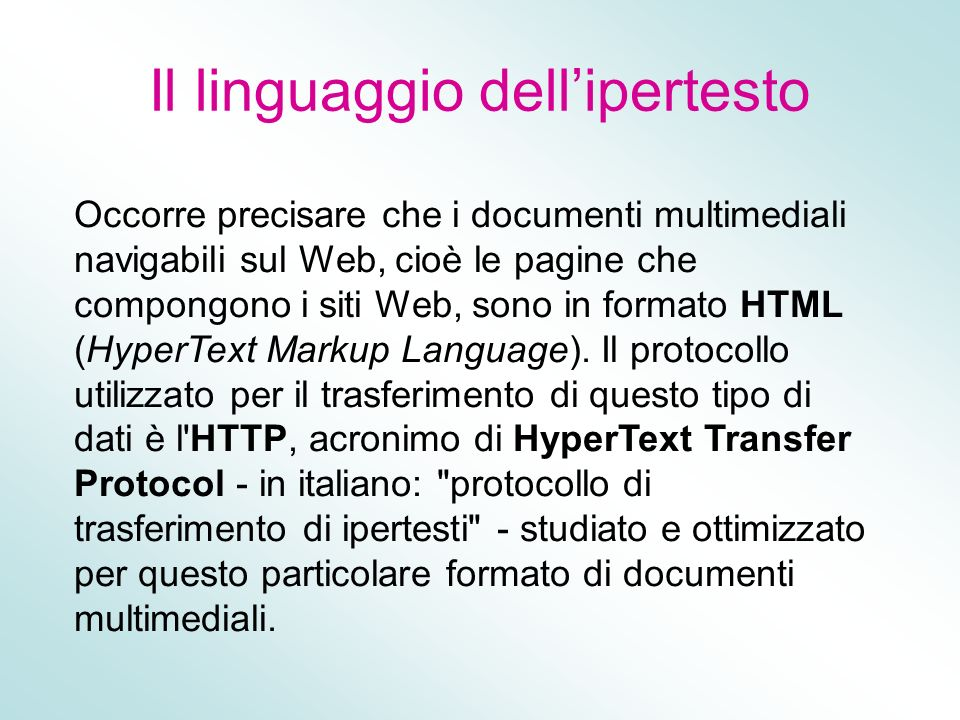 Il linguaggio dellipertesto Occorre precisare che i documenti multimediali navigabili sul Web, cioè le pagine che compongono i siti Web, sono in forma