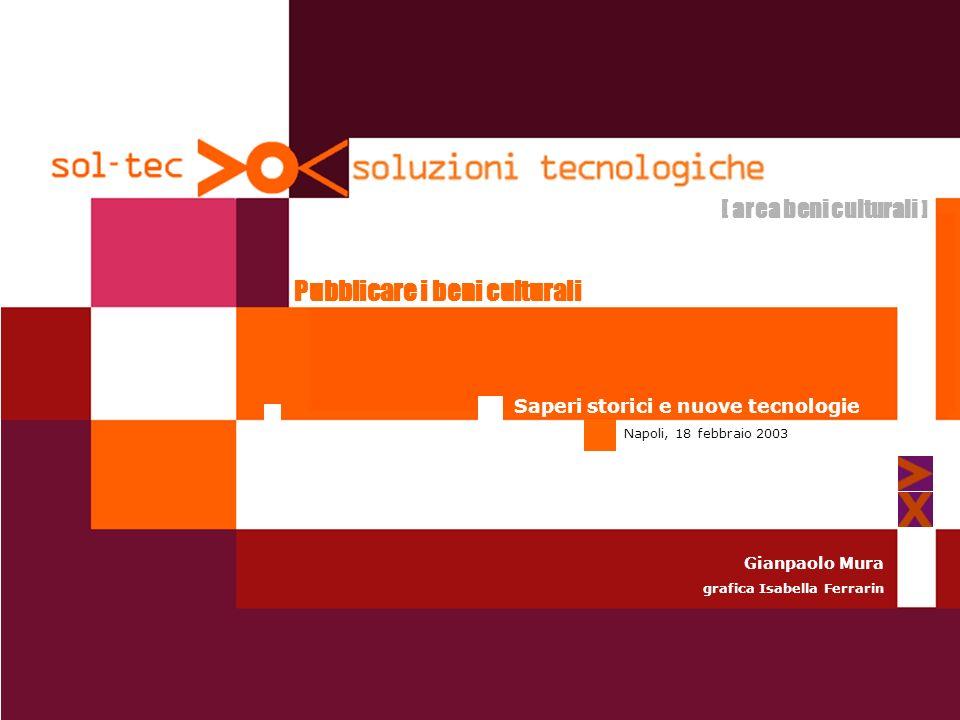 Pubblicare i beni culturali [ area beni culturali ] Saperi storici e nuove tecnologie Napoli, 18 febbraio 2003 Gianpaolo Mura grafica Isabella Ferrarin