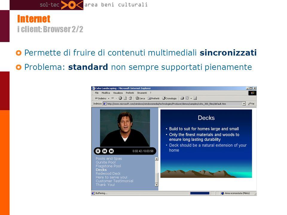 Internet i client: Browser 2/2 Permette di fruire di contenuti multimediali sincronizzati Problema: standard non sempre supportati pienamente